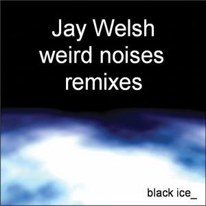 WELSH, Jay - Weird Noises (Remixes)
