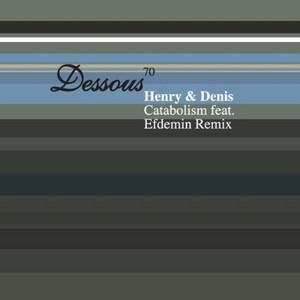 HENRY/DENIS - Catabolism (Efdemin remix)