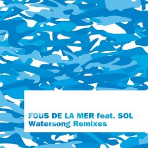 FOUS DE LA MER - Watersong (remixes)