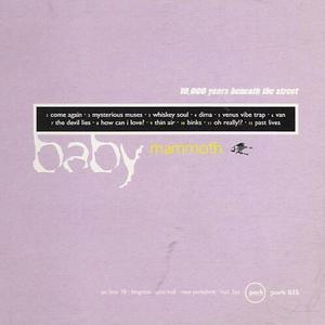 BABY MAMMOTH - 10,000 Years Beneath The Street