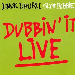 SLY & ROBBIE/BLACK UHURU - Dubbin' It Live