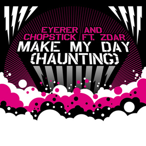 EYERER & CHOPSTICK feat ZDAR - Make My Day (Haunting)