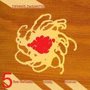 DESANTIS, Dennis - Five Minutes Today Forever