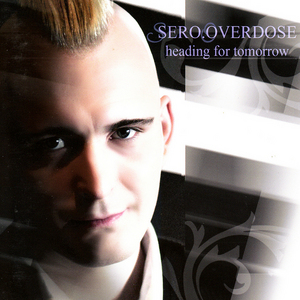 SERO OVERDOSE - Heading for Tomorrow
