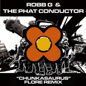 ROBB G/THE PHAT CONDUCTOR - Chunkasaurus (Flore remix)
