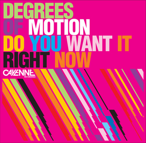 DEGREES OF MOTION - Do You Want It Right Now (remixes)