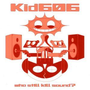 KID 606 - Who Still Kill Sound?