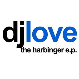 DJ LOVE - The Harbinger EP
