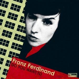 FRANZ FERDINAND - Do You Want To (CD1)