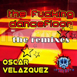 VELAZQUEZ, Oscar - The Fucking Dancefloor