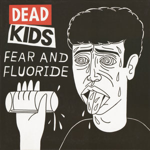 DEAD KIDS - Fear & Fluoride