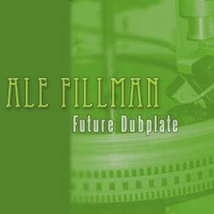 FILLMAN, Ale - Future Dubplate