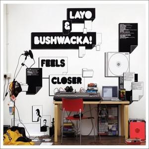 LAYO & BUSHWACKA! - Feels Closer