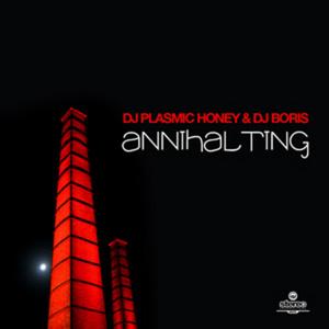 DJ PLASMIC HONEY & DJ BORIS - Annihalting