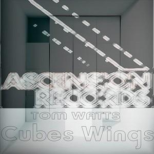WATTS, Tom - Cubes Wings