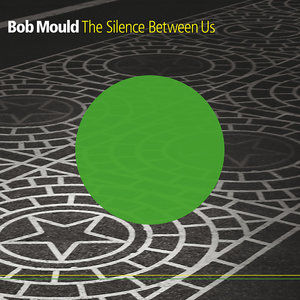 MOULD, Bob - The Silence Between Us