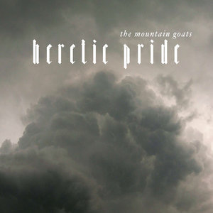 MOUNTAIN GOATS, The - Heretic Pride