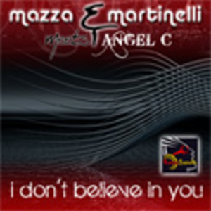 MAZZA & MARTINELLI MEETS ANGEL C - I Don't Believe In You