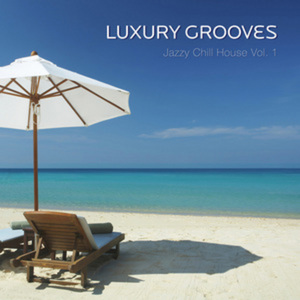 LUXURY GROOVES - Jazzy Chill House Vol 1