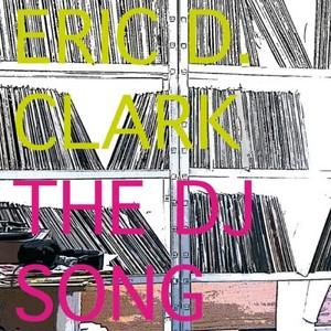 CLARK, Eric D - The DJ Song (Remixes)