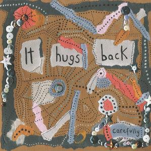 IT HUGS BACK - Carefully