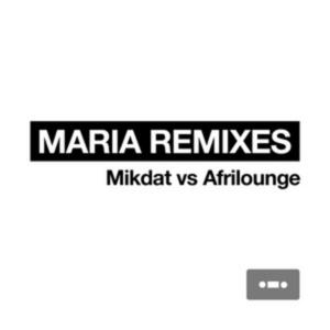 MIKDAT vs AFRILOUNGE - Maria Remixes (Digital Only Release)