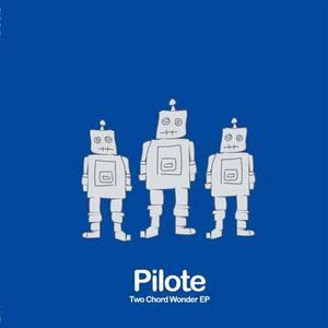 PILOTE - Two Chord Wonder EP