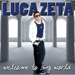 ZETA, Luca - Welcome To My World