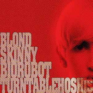 TURNTABLEHOSHIS - Blond Skinny Biorobot