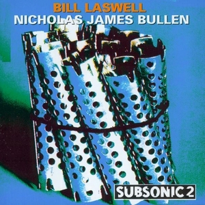 LASWELL, Bill/NICHOLAS JAMES BULLEN - Subsonic 2