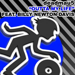 DEADMAU5 feat BILLY NEWTON DAVIS - Outta My Life