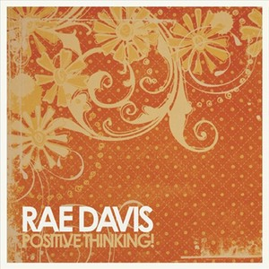 RAE DAVIS - Positive Thinking!