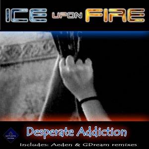 ICE UPON FIRE - Desperate Addiction