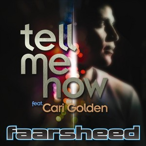 FAARSHEED feat CARI GOLDEN - Tell Me How