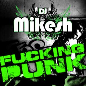 DJ MIKESH - Fuckin Punk