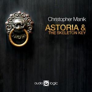 MANIK, Christopher - Astoria & The Skeleton Key
