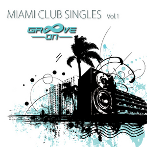 VARIOUS - Groove On: Miami Club Singles Vol 1
