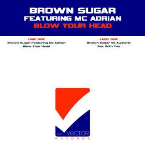 BROWN SUGAR feat MC ADRIAN - Blow Your Head