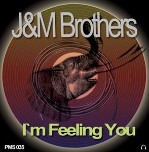 J&M BROTHERS - I'm Feeling You