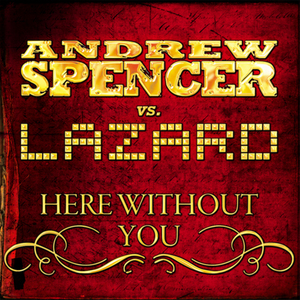 SPENCER, Andrew vs LAZARD - Here Without You