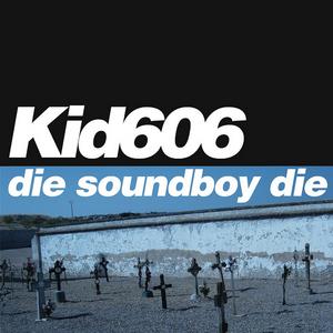 KID606 - Die Soundboy Die