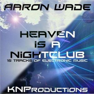 WADE, Aaron - Heaven Is A Nightclub