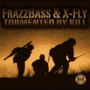 XFLY/FRAZZBASS - Tormented By Kill