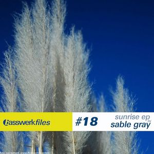 GRAY, Sable - Basswerk Files #018 Sunrise EP