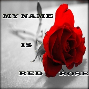 RED ROSE - My Name Is Red Rose