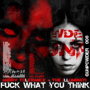 ANGRY TOLERANCE/THE ILLUMINATI - Fuck What You Think
