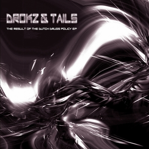 DROKZ/TAILS - The Result Of The Dutch Drugs Policy EP