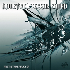 INDUSTRIAL TERROR SQUAD - First Strike Policy
