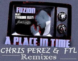 FUZION feat TYRONE ELLIS - A Place In Time (Chris Perez & FTL remixes)