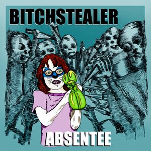 ABSENTEE - Bitchstealer